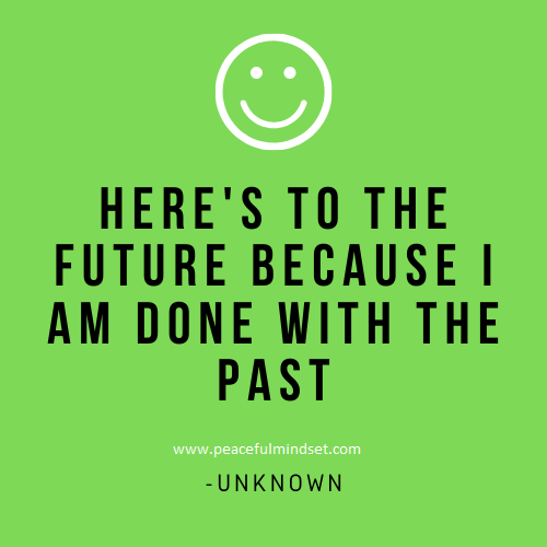 Here's to the future because I am done with the past -Unknown