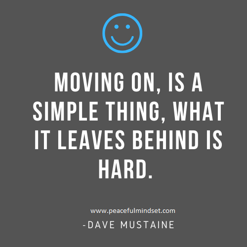 Moving on, is a simple thing, what it leaves behind is hard.